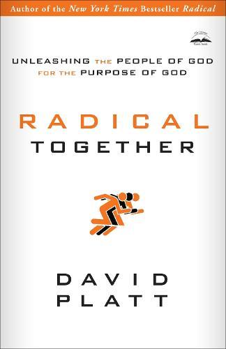 Radical Together: Unleashing the People of God for the Purpose of God: Unleashing the People of God for the Purpose of God (Paperback)