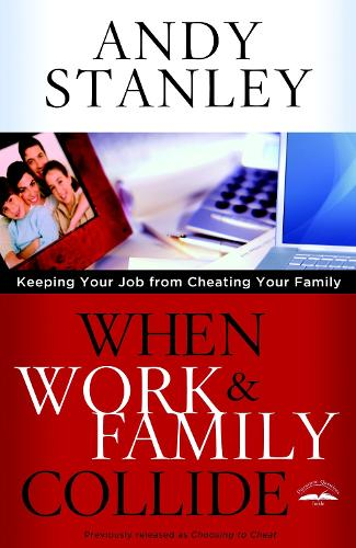 When Work and Family Collide: Keeping your Job from Cheating your Family (Formerly Choosing to Cheat) (Paperback)