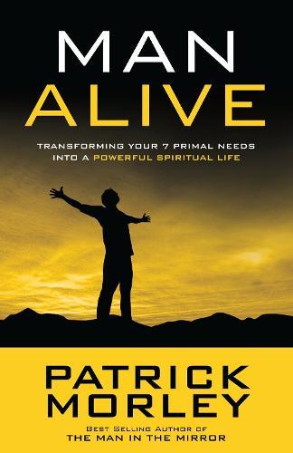 Man Alive: Transforming a Man's Seven Primal Needs Into a Powerful Spiritual Life (Paperback)
