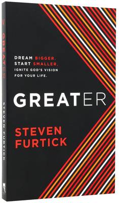 Greater: Dream Bigger. Start Smaller. Ignite God's Vision for your Life (Paperback)