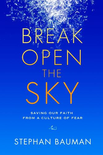 Break Open the Sky: Saving Our Faith from a Culture of Fear (Paperback)