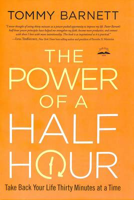 The Power of a Half Hour: Take Back your Life Thirty Minutes at a Time (Paperback)