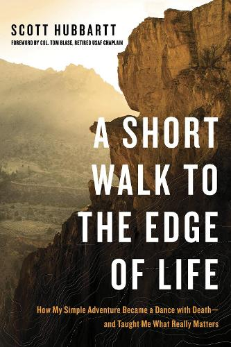 A Short Walk to the Edge of Life: How My Simple Adventure Became a Dance with Death and Taught Me What Really Matters (Paperback)