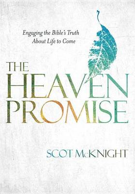The Heaven Promise: Engaging the Bible's Truth about Life to Come (Hardback)