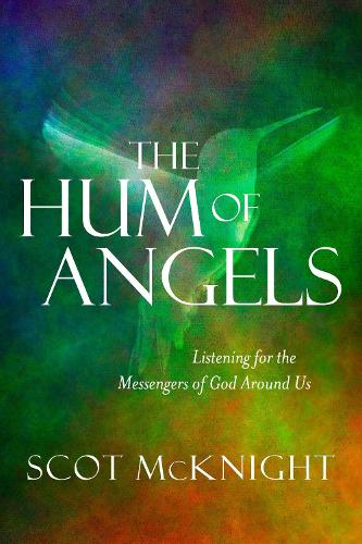 The Hum of Angels: Listening for the Messengers of God Around Us (Hardback)