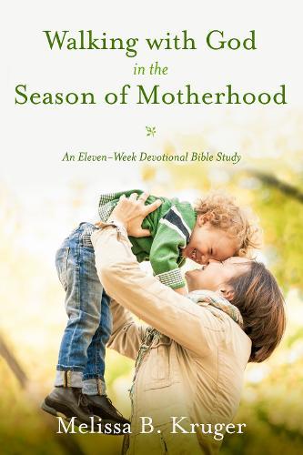 Walking with God in the Season of Motherhood: N Eleven-Week Devotional Bible Study (Paperback)