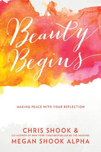 Beauty Begins: Making Peace with your Reflection (Paperback)