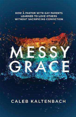Messy Grace: How a Pastor with Gay Parents Learned to Love Others Without Sacrificing Conviction (Paperback)