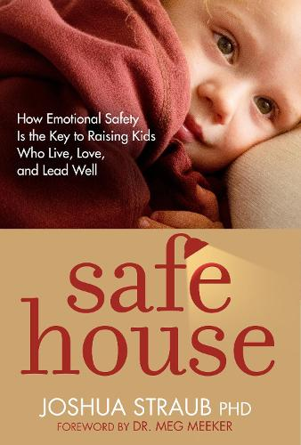 Safe House: How Emotional Safety is the Key to Raising Kids Who Live, Love, and Lead Well (Paperback)