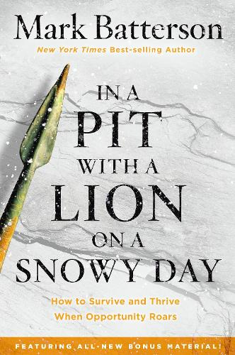 In a Pit with a Lion on a Snowy Day: How to Survive and Thrive When Opportunity Roars (Paperback)