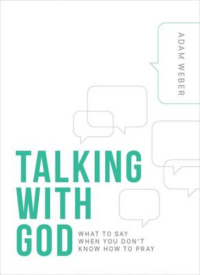 Talking with God: What to Say When you Don't Know How to Pray (Hardback)