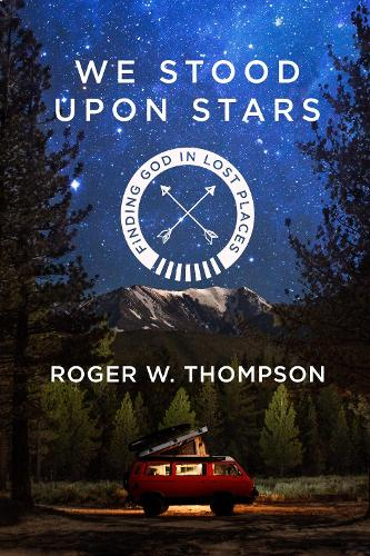 We Stood Upon Stars: Finding God in Lost Places (Paperback)