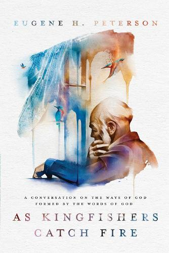 As Kingfishers Catch Fire: A Conversation on the Ways of God Formed by the Words of God (Hardback)