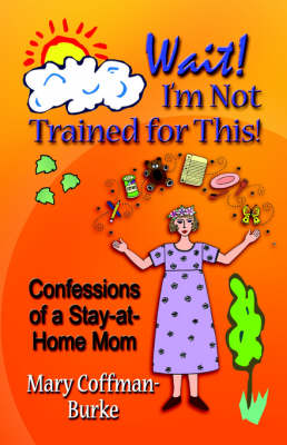 WAIT! I'M NOT TRAINED FOR THIS! Confessions of a Stay-at-Home Mom (Paperback)
