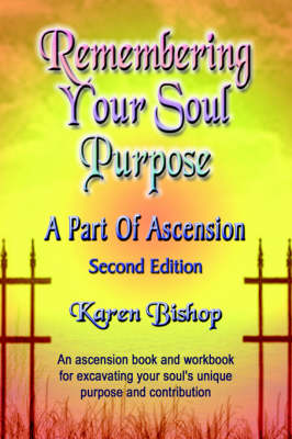 Remembering Your Soul Purpose: A Part of Ascension - SECOND EDITION (Paperback)