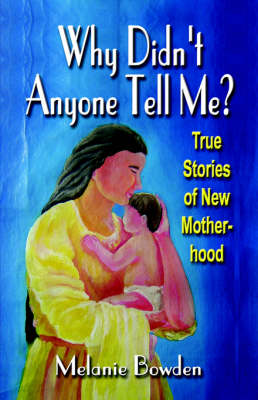 WHY DIDN'T ANYONE TELL ME? True Stories of New Motherhood (Paperback)