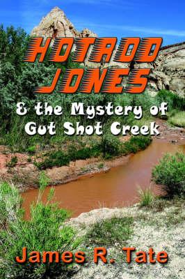 Hotrod Jones & the Mystery of Gut Shot Creek (Paperback)