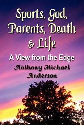 Sports, God, Parents, Death & Life-A View from the Edge (Paperback)