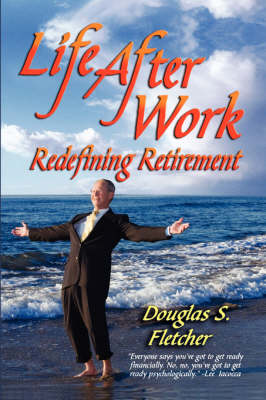 Life After Work: Redefining Retirement - A Step-by-step Guide to Balancing Your Life and Achieving Bliss in the Wisdom Years (Paperback)