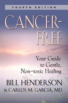 Cancer-Free: Your Guide to Gentle, Non-toxic Healing (Second Edition) (Paperback)