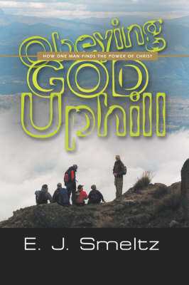 Obeying God Uphill: How One Man Finds the Power of Christ (Paperback)