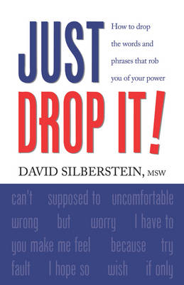 JUST DROP IT! How to Drop Common Words and Phrases That Rob You of Your Power (Paperback)