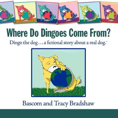 Where Do Dingoes Come From? Dingo the Dog...a Fictional Story About a Real Dog