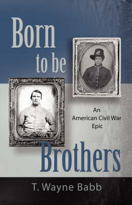 Born to be Brothers: An American Civil War Epic (Paperback)