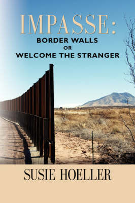 "Impasse: Border Walls or ""Welcome the Stranger"" (Paperback)"