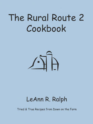 THE Rural Route 2 Cookbook: Tried and True Recipes from Wisconsin Farm Country (Paperback)