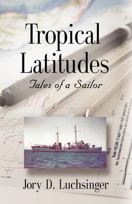 Tropical Latitudes: Tales of a Sailor (Hardback)