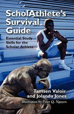 ScholAthlete's Survival Guide: Essential Study Skills for the Scholar Athlete (Paperback)