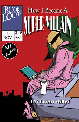 How I Became A Super Villain: A Portrait of a Uniquely Modern Character (Paperback)