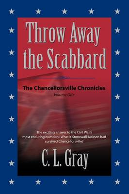 Throw Away the Scabbard: The Chancellorsville Chronicles - Volume One (Paperback)