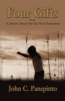 Four Gifts: A Parent's Prayer for the Next Generation (Paperback)