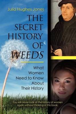 THE Secret History of Weeds: What Women Need to Know About Their History (Paperback)