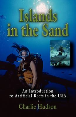 Islands in the Sand: An Introduction to Artificial Reefs in the USA (Paperback)