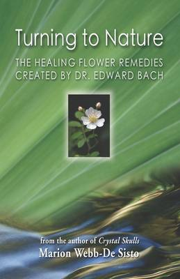 Turning to Nature: The Healing Flower Remedies Created by Dr. Edward Bach (Paperback)