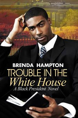 Trouble In The White House: A Black President Novel (Paperback)