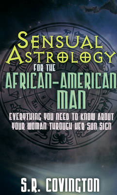 Sensual Astrology For The African-american Man: Everything You Need to Know About Your Woman Through Her Sun Sign (Paperback)