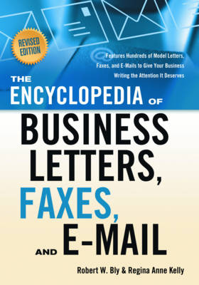 Encyclopedia of Business Letters, Faxes, and E-Mail: Features Hundreds of Model Letters, Faxes, and E-Mails to Give Your Business Writing the Attention it Deserves (Paperback)