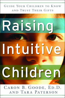 Raising Intuitive Children: Guide Your Children to Know and Trust Their Gifts (Paperback)