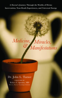 Medicine, Miracles and Manifestations: A Doctor's Journey Through the Worlds of Divine Interventions, Near-Death Experiences, and Universal Energy (Paperback)