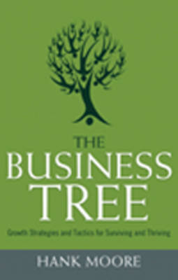 The Business Tree: Growth Strategies and Tactics for Surviving and Thriving (Paperback)