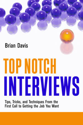 Top Notch Interviews: Tips, Tricks, and Techniques from the First Call to Getting the Job You Want (Paperback)