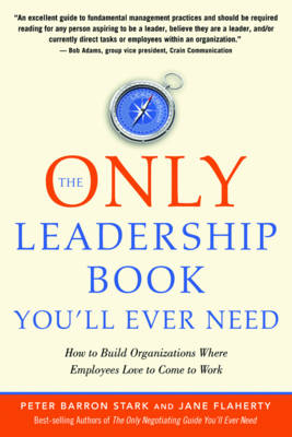 The Only Leadership Book You'Ll Ever Need: How to Build Organizations Where Employees Love to Come to Work (Paperback)