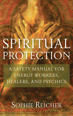 Spiritual Protection: A Safety Manual for Energy Workers, Healers, and Psychics (Paperback)