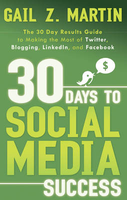 30 Days to Social Media Success: The 30 Day Results Guide to Making the Most of Twitter, Blogging, Linkedin, and Facebook (Paperback)