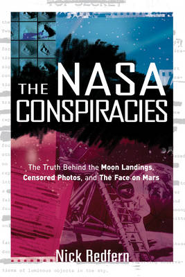 NASA Conspiracies: The Truth Behind the Moon Landings, Censored Photos, and the Face on Mars (Paperback)
