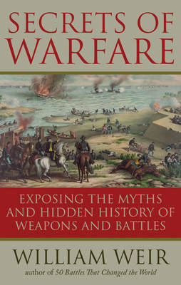 Secrets of Warfare: Exposing the Myths and Hidden History of Weapons and Battles (Paperback)